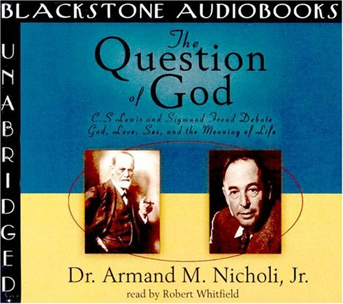 The Question of God: C. S. Lewis and Sigmund Freud Debate God, Love, Sex, and the Meaning of Life: ...