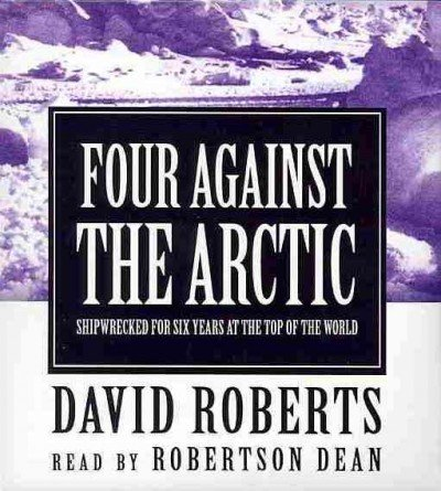 Four Against the Arctic: Shipwrecked for Six Years at the Top of the World: Roberts, David