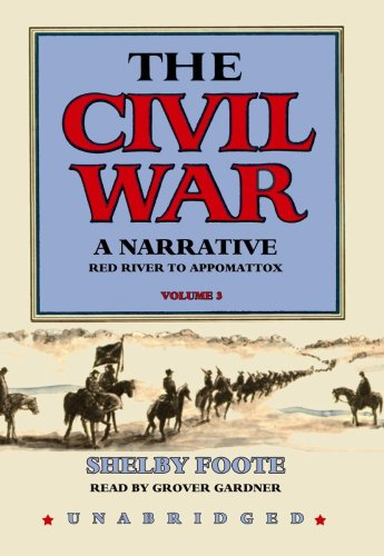 The Civil War: A Narrative, Volume 3: Red River to Appomattox: Shelby Foote