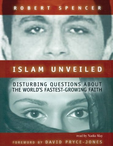 Islam Unveiled - Disturbing Questions about the World's Fastest Growing Faith: Robert Spencer