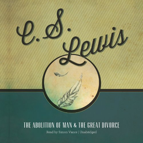 The Abolition of Man & The Great Divorce: C. S. Lewis
