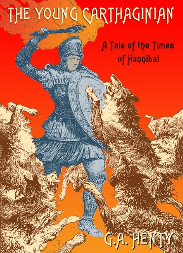 The Young Carthaginian - A Tale of the Times of Hannibal: G. A. Henty