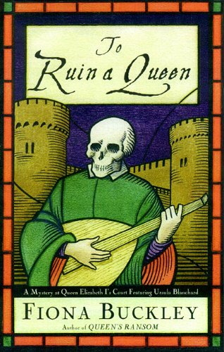 To Ruin a Queen (Ursula Blanchard Mystery at Queen Elizabeth I's Court) (0786195444) by Buckley, Fiona; May, Nadia