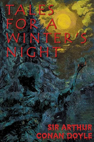 Tales for a Winter's Night -: Arthur Conan Doyle