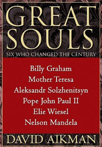 Great Souls - Six Who Changed the Century: David Aikman