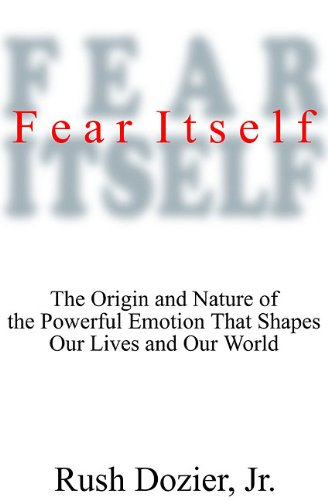 Fear Itself: The Origin and Nature of the Powerful Emotion That Shapes Our Lives and Our World - ...