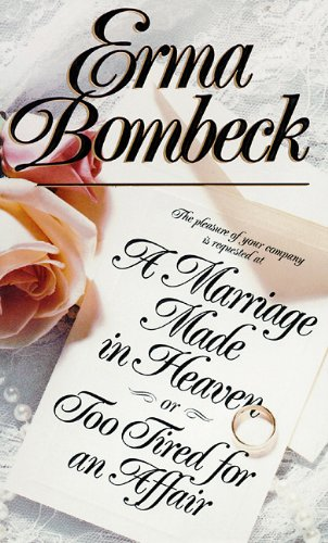 A Marriage Made in Heaven, or, Too Tired for an Affair (Library Edition): Erma Bombeck