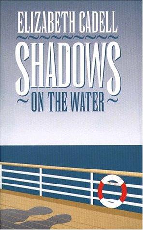 Shadows on the Water: Cadell, Elizabeth