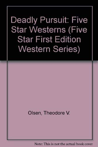 Deadly Pursuit: Five Star Westerns (Five Star First Edition Western Series): Olsen, Theodore V.