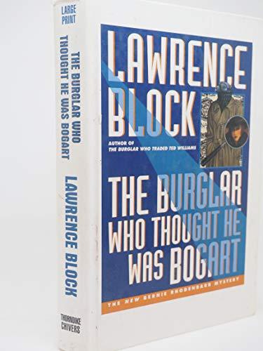 9780786205493: The Burglar Who Thought He Was Bogart: A Bernie Rhodenbarr Mystery (Thorndike Large Print Cloak and Dagger Series)