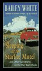 Sleeping at the Starlite Motel: And Other Adventures on the Way Back Home (0786205555) by White, Bailey