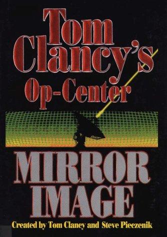 Tom Clancy's Op-Center: Mirror Image: Clancy, Tom, Pieczenik, Steve R.