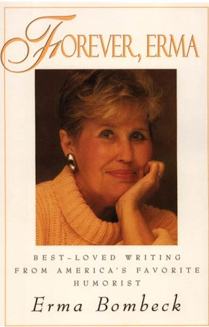 9780786209477: Forever, Erma: Best-Loved Writing from America's Favorite