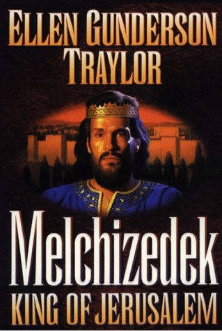 Melchizedek: King of Jerusalem: Traylor, Ellen Gunderson