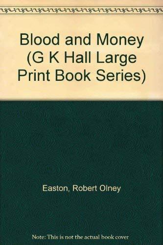 Blood and Money (G K Hall Large Print Book Series): Robert Olney Easton
