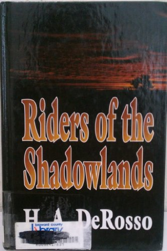 Riders of the Shadowlands: Western Stories: H. A. Derosso,