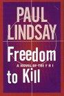 Freedom to Kill: A Novel of the FBI: Paul Lindsay