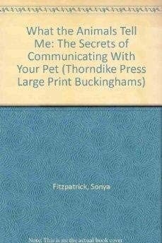 9780786213764: What the Animals Tell Me: The Secrets of Communicating With Your Pet