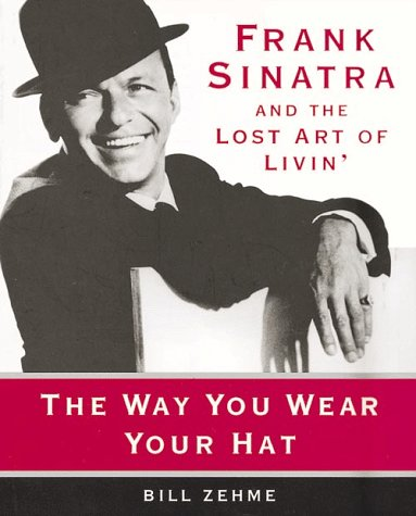 9780786214372: The Way You Wear Your Hat: Frank Sinatra and the Lost Art of Livin' (Basic)