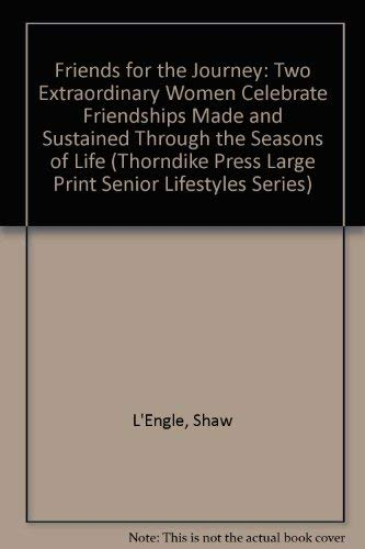 9780786216123: Friends for the Journey: Two Extraordinary Women Celebrate Friendships Made and Sustained Through the Seasons of Life