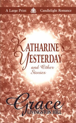 Katharine's Yesterday and Other Stories: Louise M. Gouge,