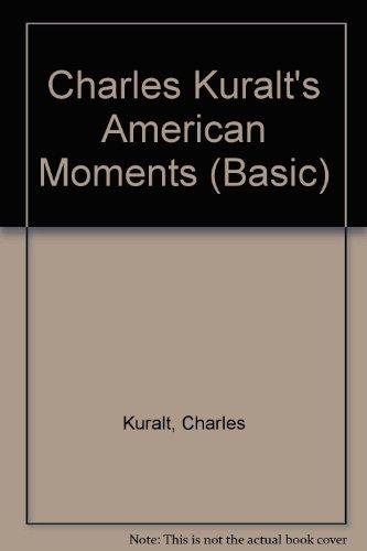 Charles Kuralt's American Moments (0786217901) by Charles Kuralt
