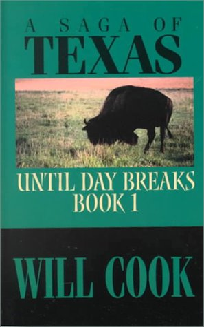 Until Day Breaks: A Saga of Texas: Will Cook