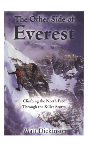 The Other Side of Everest: Climbing the North Face Through the Killer Storm: Matt Dickinson