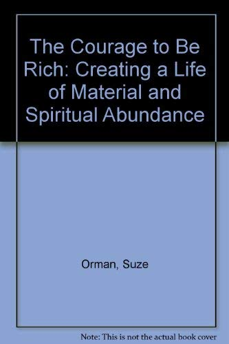 9780786219711: The Courage to Be Rich: Creating a Life of Material and Spiritual Abundance (Basic)