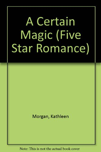 A Certain Magic: Morgan, Kathleen