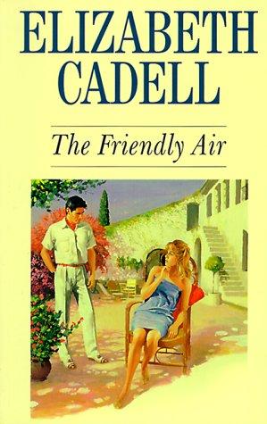The Friendly Air: Cadell, Elizabeth