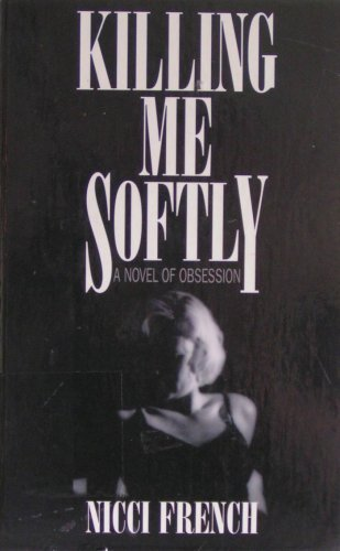 9780786222209: Killing Me Softly: A Novel of Obsession
