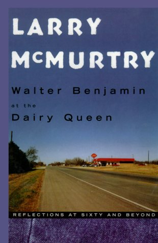 Walter Benjamin at the Dairy Queen: Reflections at Sixty and Beyond (9780786222643) by Larry McMurtry