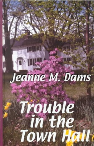 Trouble in the Town Hall (Dorothy Martin Mysteries, No. 2): Dams, Jeanne M.