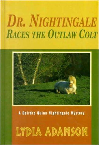 9780786224869: Dr. Nightingale Races the Outlaw Colt: A Deirdre Quinn Nightingale Mystery