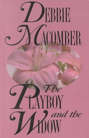 The Playboy and the Widow: Debbie Macomber