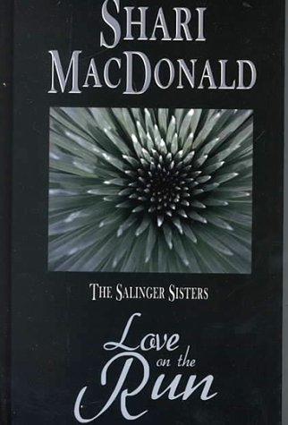 Love on the Run (The Salinger Sisters #1) (0786227087) by MacDonald, Shari
