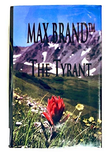 The Tyrant: A North-Western Story (Five Star First Edition Western Series) (Bk. 2) (9780786227600) by Max Brand