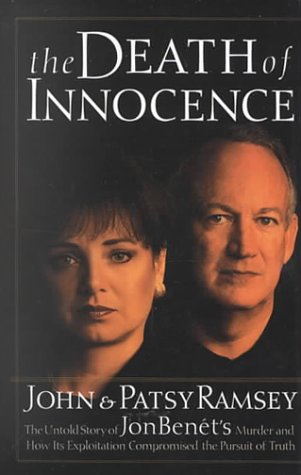 9780786228751: The Death of Innocence: The Untold Story of Jonbenet's Murder and How Its Exploitation Compromised the Pursuit of Truth