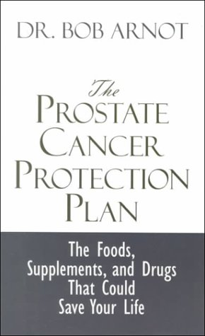 The Prostate Cancer Protection Plan: The Powerful Foods, Supplements, and Drugs That Could Save ...