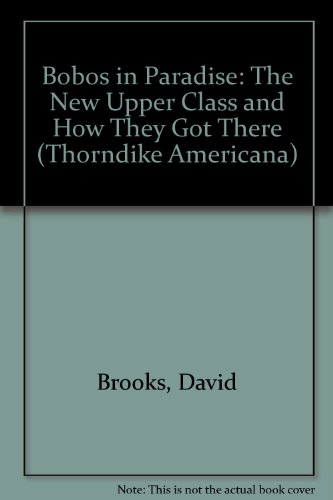 9780786231072: Bobos in Paradise: The New Upper Class and How They Got There (Thorndike Press Large Print Americana Series)