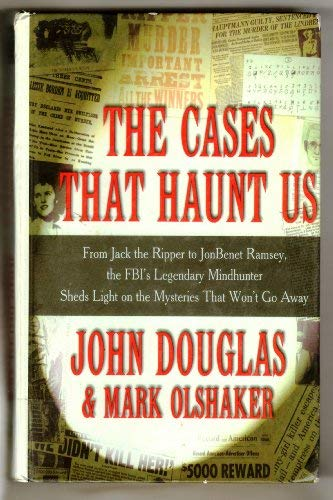 9780786232932: The Cases That Haunt Us: From Jack the Ripper to Jonbenet Ramsey, the Fbi's Legendary Mindhunter Sheds Light on the Mysteries That Won't Go Away
