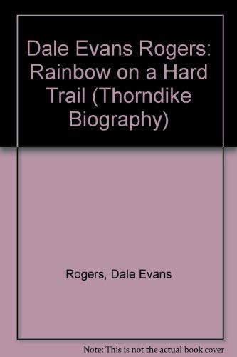 Dale Evans Rogers: Rainbow on a Hard: Rogers, Dale Evans