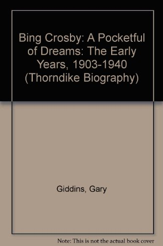 9780786234233: Bing Crosby: A Pocketful of Dreams: The Early Years, 1903-1940 (Thorndike Biography)