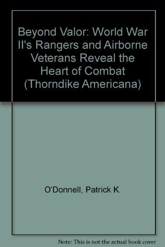 9780786234332: Beyond Valor: World War II's Rangers and Airborne Veterans Reveal the Heart of Combat