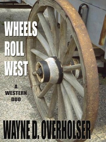 Wheels Roll West: A Western Duo (Five Star First Edition Western): Wayne D. Overholser
