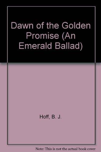 Dawn of the Golden Promise (An Emerald Ballad, Book #5): Hoff, B. J.