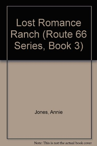 Lost Romance Ranch (Route 66 Series, Book 3) (9780786236879) by Jones, Annie