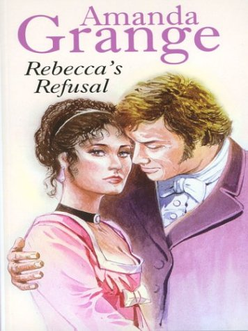 Rebecca's Refusal (0786237228) by Amanda Grange