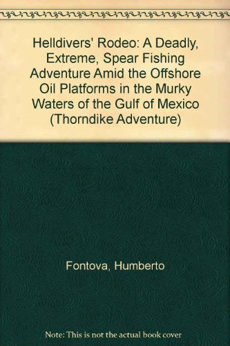 9780786237319: The Helldivers' Rodeo: A Deadly, Extreme, Spear Fishing Adventure Amid the Offshore Oil Platforms in the Murky Waters of the Guly of Mexico